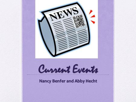 Current Events Nancy Benfer and Abby Hecht. Warm Up Warm Up What news papers do you read ? What News programs do you watch? What events do you follow?