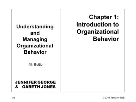 1-1©2005 Prentice Hall Understanding and Managing Organizational Behavior 4th Edition 1: Introduction to Organizational Behavior Chapter 1: Introduction.