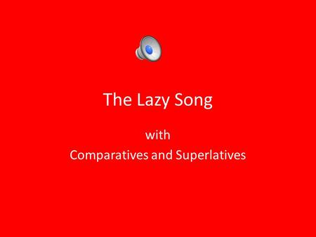 The Lazy Song with Comparatives and Superlatives.