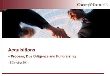 Acquisitions - Process, Due Diligence and Fundraising 13 October 2011.
