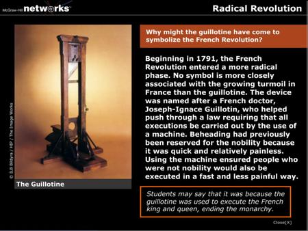 Discussion Why might the guillotine have come to symbolize the French Revolution? It was because the guillotine was used to execute the French king and.