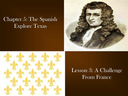 Chapter 5: The Spanish Explore Texas
