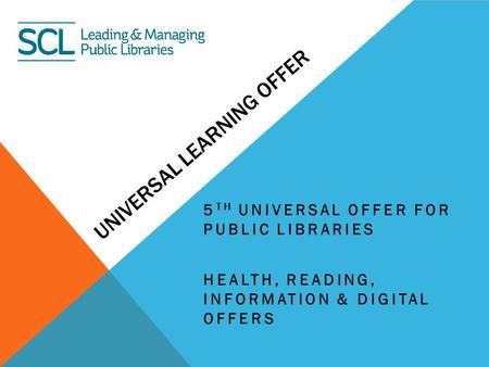 UNIVERSAL LEARNING OFFER 5 TH UNIVERSAL OFFER FOR PUBLIC LIBRARIES HEALTH, READING, INFORMATION & DIGITAL OFFERS.