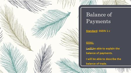 Balance of Payments Standard: SSEIN 1 c GOAL: I will be able to explain the balance of payments. I will be able to describe the balance of trade.