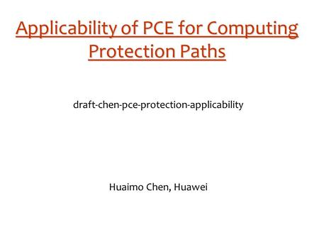 Applicability of PCE for Computing Protection Paths draft-chen-pce-protection-applicability Huaimo Chen, Huawei.