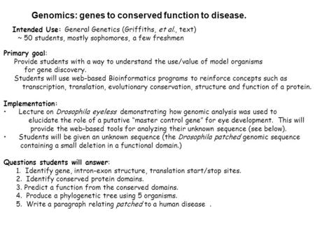 Primary goal: Provide students with a way to understand the use/value of model organisms for gene discovery. Students will use web-based Bioinformatics.