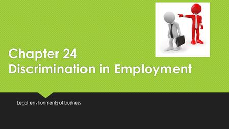 Chapter 24 Discrimination in Employment Legal environments of business.