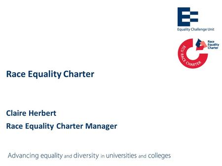 Race Equality Charter Claire Herbert Race Equality Charter Manager.