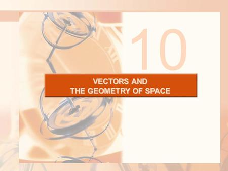 VECTORS AND THE GEOMETRY OF SPACE 10. VECTORS AND THE GEOMETRY OF SPACE In this chapter, we introduce vectors and coordinate systems for three-dimensional.