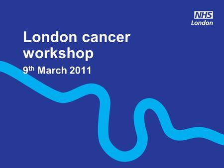 London cancer workshop 9 th March 2011. Agenda TimeSession 2.00pmWelcome and objectives 2.10pmThe model of care 2.25pmProvider network development 2.45pmQuestion.