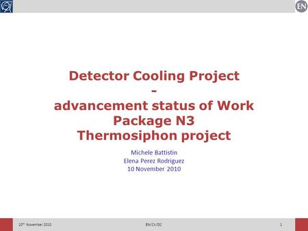 110 th November 2010EN/CV/DC Detector Cooling Project - advancement status of Work Package N3 Thermosiphon project Michele Battistin Elena Perez Rodriguez.