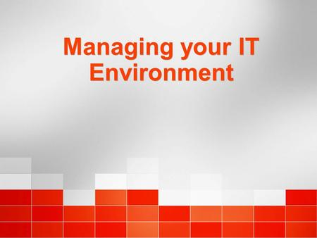 Managing your IT Environment. Microsoft Operations Manager 2005 Overview.