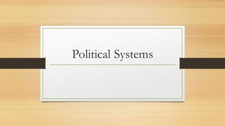 Political Systems. Countries can have a variety of political systems. They include: * Democracy * Representative Government (Republic) * Monarchy * Totalitarian.