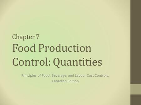 Chapter 7 Food Production Control: Quantities Principles of Food, Beverage, and Labour Cost Controls, Canadian Edition.