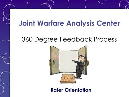 Joint Warfare Analysis Center 360 Degree Feedback Process Rater Orientation.