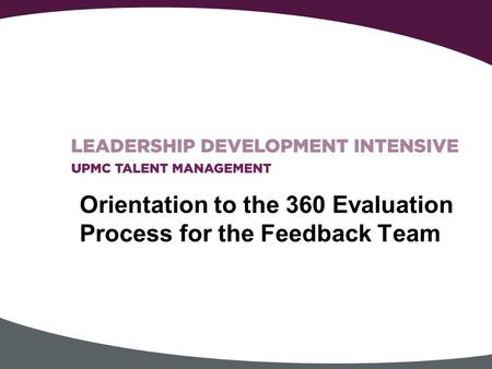 Orientation to the 360 Evaluation Process for the Feedback Team.