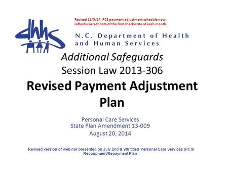 Additional Safeguards Session Law 2013-306 Revised Payment Adjustment Plan Personal Care Services State Plan Amendment 13-009 August 20, 2014 Revised version.