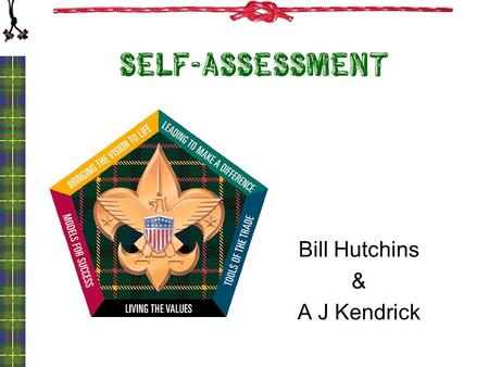 Self-assessment Bill Hutchins & A J Kendrick 1. Objectives Understand the importance of self- assessment in maximizing your leadership potential. View.