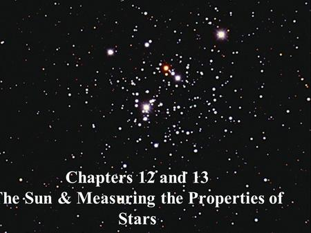 Chapters 12 and 13 The Sun & Measuring the Properties of Stars.