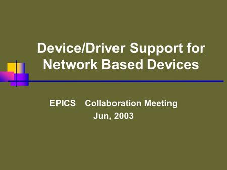 Device/Driver Support for Network Based Devices EPICS Collaboration Meeting Jun, 2003.