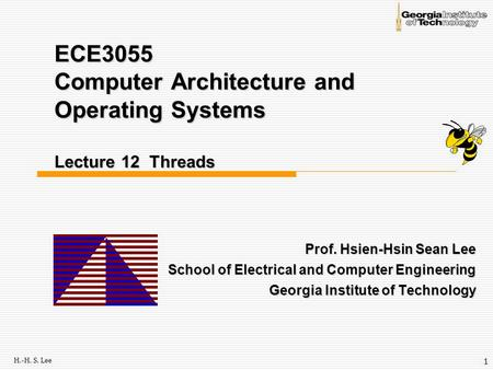 H.-H. S. Lee 1 ECE3055 Computer Architecture and Operating Systems Lecture 12 Threads Prof. Hsien-Hsin Sean Lee School of Electrical and Computer Engineering.