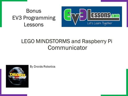 Bonus EV3 Programming Lessons By Droids Robotics LEGO MINDSTORMS and Raspberry Pi Communicator.