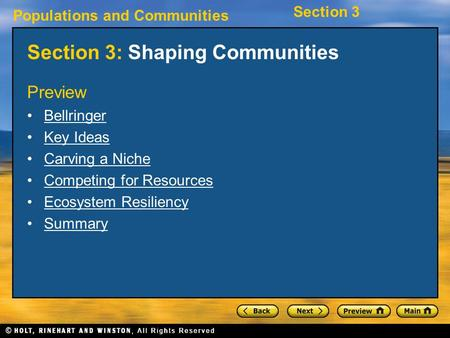 Populations and Communities Section 3 Section 3: Shaping Communities Preview Bellringer Key Ideas Carving a Niche Competing for Resources Ecosystem Resiliency.