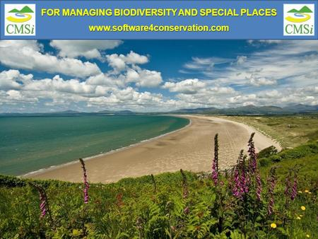 FOR MANAGING BIODIVERSITY AND SPECIAL PLACES www.software4conservation.com.