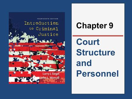 "Court Structure and Personnel Chapter 9. The Criminal Court Process  Overloaded court dockets have given rise to charges of ""assembly-line justice"" "