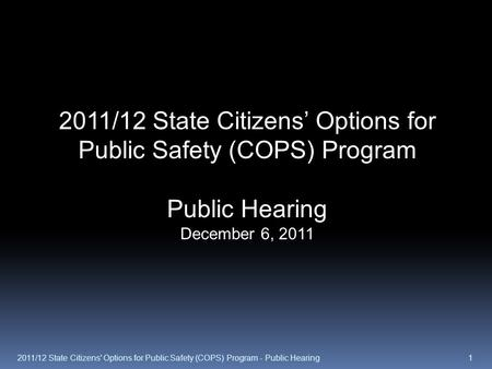2011/12 State Citizens' Options for Public Safety (COPS) Program Public Hearing December 6, 2011 12011/12 State Citizens' Options for Public Safety (COPS)