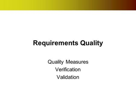Requirements Quality Quality Measures Verification Validation.