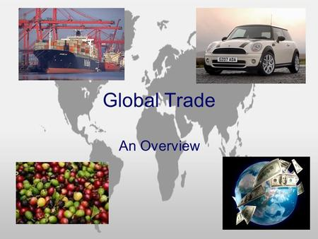 Global Trade An Overview. What is Global Trade? Movement/Exchange of Goods, Resources, Services… By Individuals and/or Companies … In Different Countries.