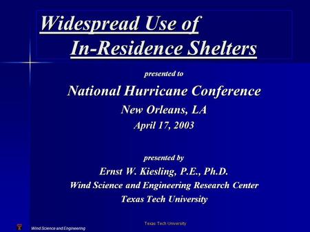 Wind Science and Engineering Texas Tech University Widespread Use of In-Residence Shelters presented to National Hurricane Conference New Orleans, LA April.