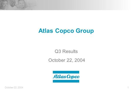 October 22, 20041 Atlas Copco Group Q3 Results October 22, 2004.