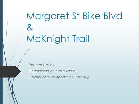 Margaret St Bike Blvd & McKnight Trail Reuben Collins Department of Public Works Capital and Transportation Planning.