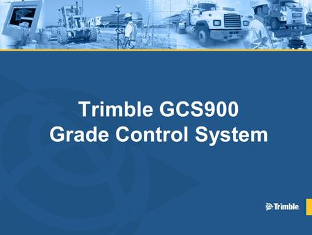 Trimble GCS900 Grade Control System. Definition: Construction The act or result of – Conceptualizing (we need a airstrip) – Interpreting and planning.