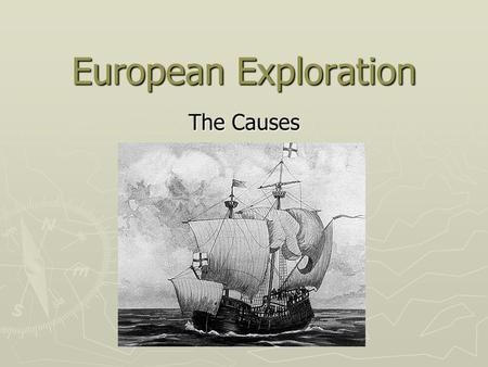 European Exploration The Causes. Essential Question ► What were the causes of European exploration and colonization in the 15 th Century?