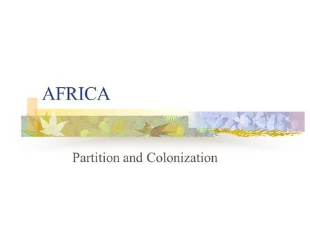 AFRICA Partition and Colonization. Imperialism: a policy of conquering and then ruling other lands as colonies Colonialism: the process of acquiring and.