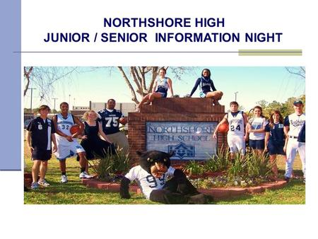 NORTHSHORE HIGH JUNIOR / SENIOR INFORMATION NIGHT.