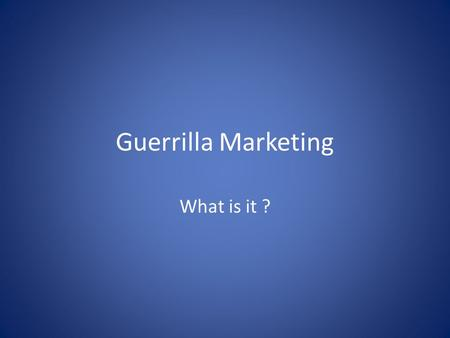 Guerrilla Marketing What is it ?. Guerrilla Marketing is an advertising strategy that focuses on low-cost unconventional marketing tactics that yield.