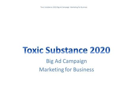 Toxic Substance 2020 Big Ad Campaign Marketing for Business Big Ad Campaign Marketing for Business.