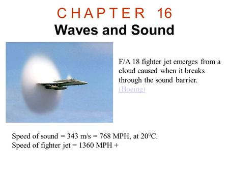 C H A P T E R 16 Waves and Sound F/A 18 fighter jet emerges from a cloud caused when it breaks through the sound barrier. (Boeing) (Boeing) Speed of sound.