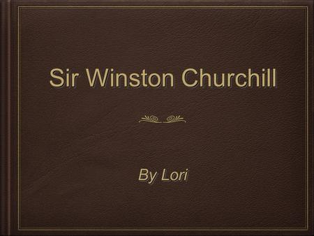 Sir Winston Churchill By Lori.