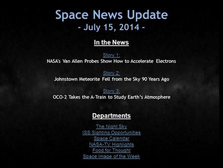 Space News Update - July 15, 2014 - In the News Story 1: NASA's Van Allen Probes Show How to Accelerate Electrons Story 2: Johnstown Meteorite Fell from.