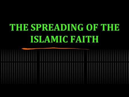 THE SPREADING OF THE ISLAMIC FAITH. THE SPREAD OF ISLAM Read pages 256 - 257 in your book and complete the map handout Use the map on page 258 for help.