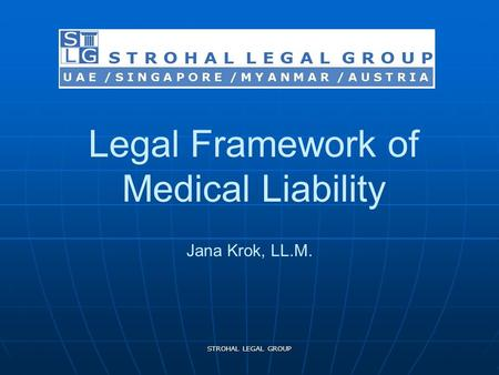 Legal Framework of Medical Liability Jana Krok, LL.M. STROHAL LEGAL GROUP.