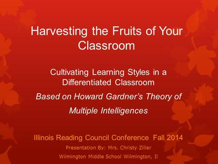Harvesting the Fruits of Your Classroom Cultivating Learning Styles in a Differentiated Classroom Based on Howard Gardner's Theory of Multiple Intelligences.