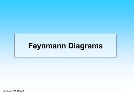 M. Cobal, PIF 2006/7 Feynmann Diagrams. M. Cobal, PIF 2006/7 Feynman Diagrams 