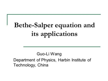 Bethe-Salper equation and its applications Guo-Li Wang Department of Physics, Harbin Institute of Technology, China.