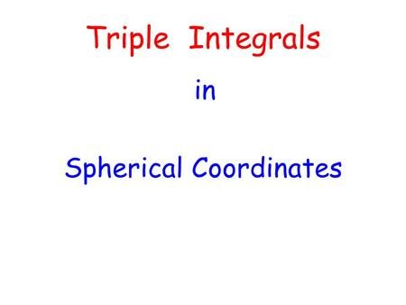 Triple Integrals in Spherical Coordinates. What do you remember about Spherical Coordinates?